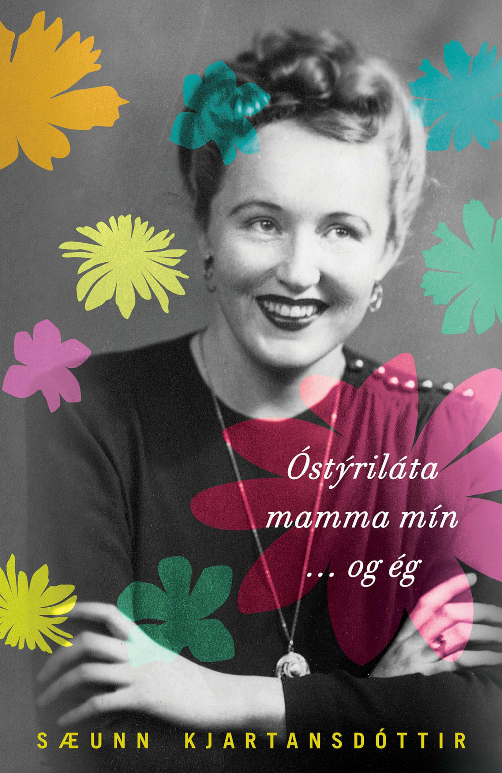 Óstýriláta mamma mín og ég eftir Sæunni Kjartansdóttur.
